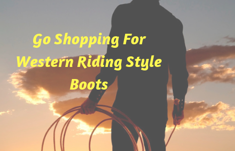 Go Shopping For Western Riding Style Boots